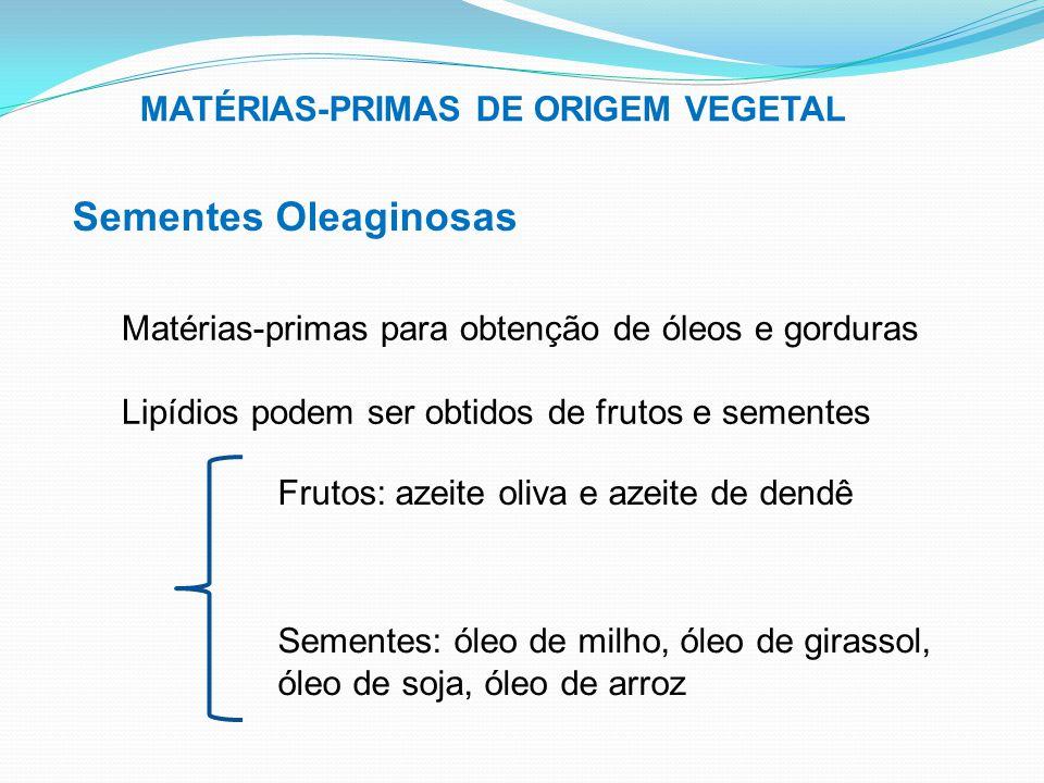 MATÉRIAS-PRIMAS DE ORIGEM VEGETAL Sementes Oleaginosas Matérias-primas para obtenção de óleos e gorduras Lipídios podem ser obtidos de frutos e sement