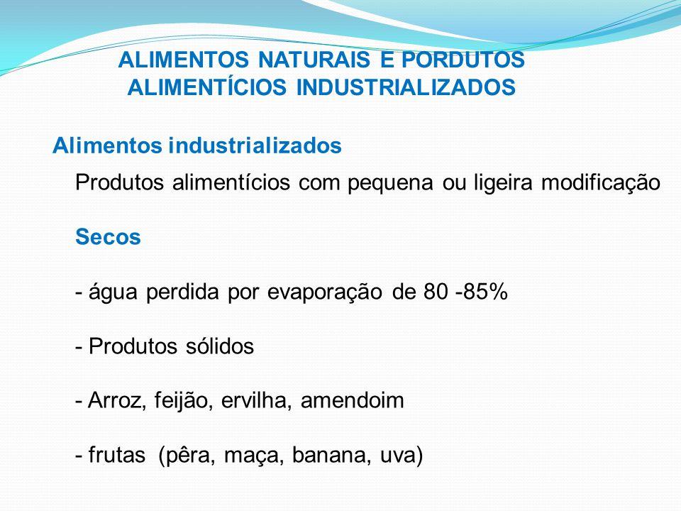 ALIMENTOS NATURAIS E PORDUTOS ALIMENTÍCIOS INDUSTRIALIZADOS Alimentos industrializados Produtos alimentícios com pequena ou ligeira modificação Secos