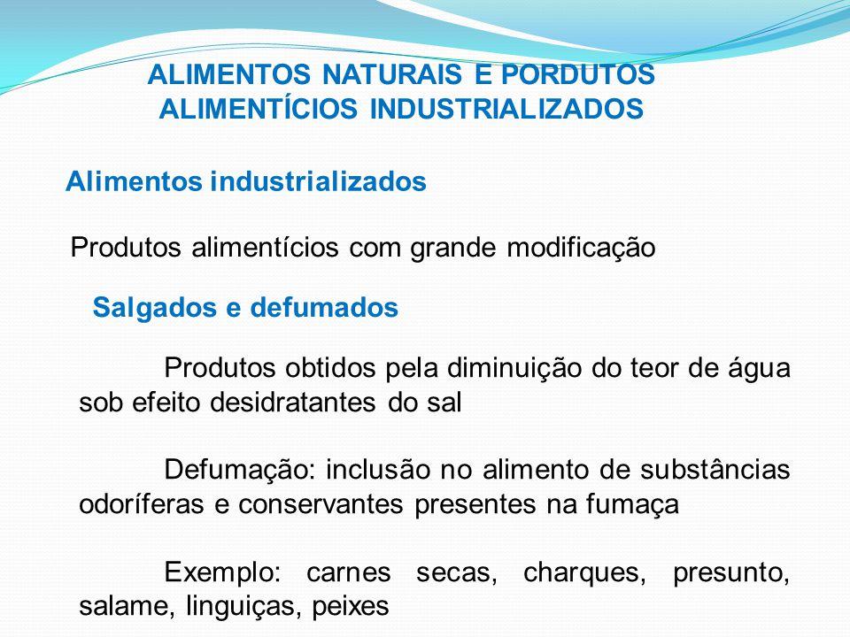 ALIMENTOS NATURAIS E PORDUTOS ALIMENTÍCIOS INDUSTRIALIZADOS Alimentos industrializados Produtos alimentícios com grande modificação Salgados e defumad