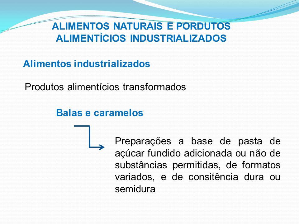ALIMENTOS NATURAIS E PORDUTOS ALIMENTÍCIOS INDUSTRIALIZADOS Alimentos industrializados Produtos alimentícios transformados Balas e caramelos Preparaçõ