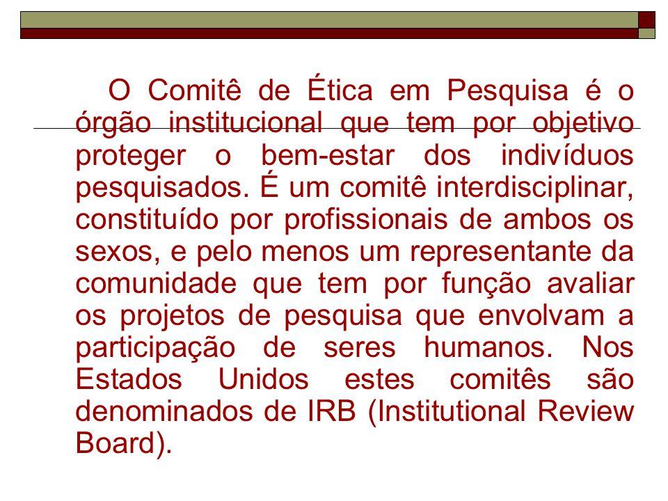 O Comitê de Ética em Pesquisa é o órgão institucional que tem por objetivo proteger o bem-estar dos indivíduos pesquisados. É um comitê interdisciplin