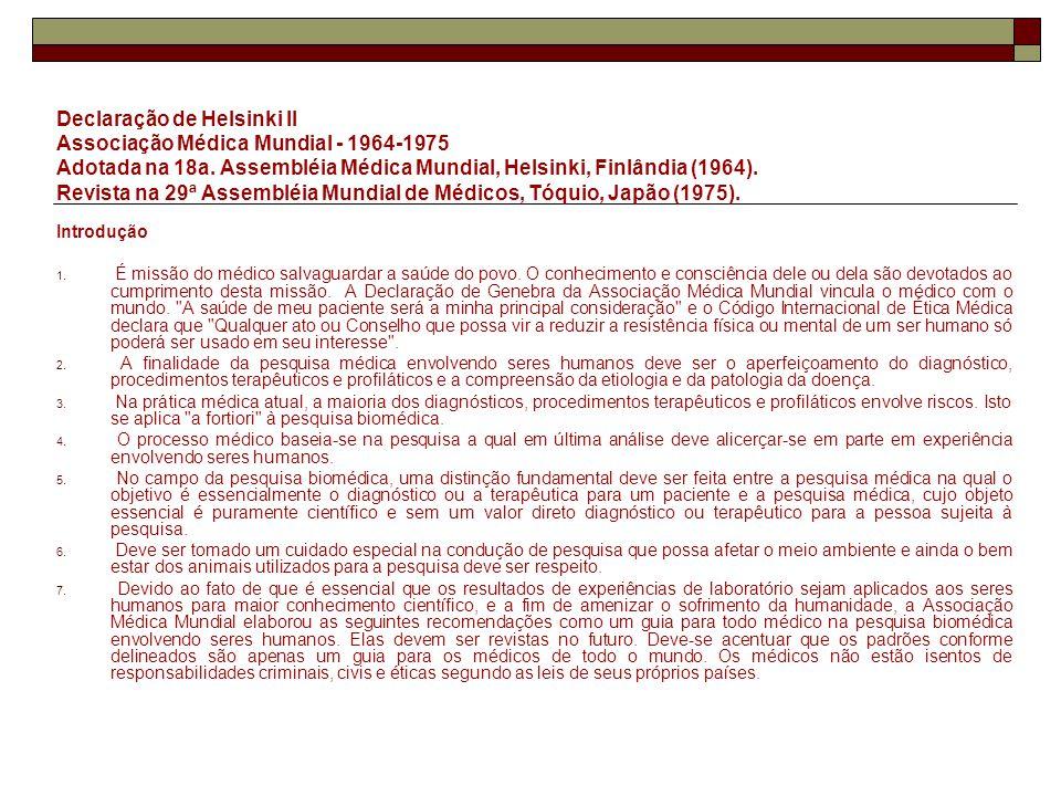 Declaração de Helsinki II Associação Médica Mundial - 1964-1975 Adotada na 18a. Assembléia Médica Mundial, Helsinki, Finlândia (1964). Revista na 29ª