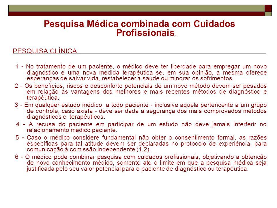 Pesquisa Médica combinada com Cuidados Profissionais. PESQUISA CLÍNICA 1 - No tratamento de um paciente, o médico deve ter liberdade para empregar um