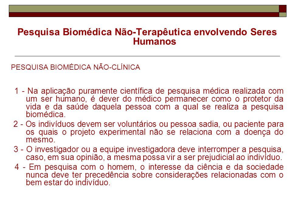 Pesquisa Biomédica Não-Terapêutica envolvendo Seres Humanos PESQUISA BIOMÉDICA NÃO-CLÍNICA 1 - Na aplicação puramente científica de pesquisa médica re