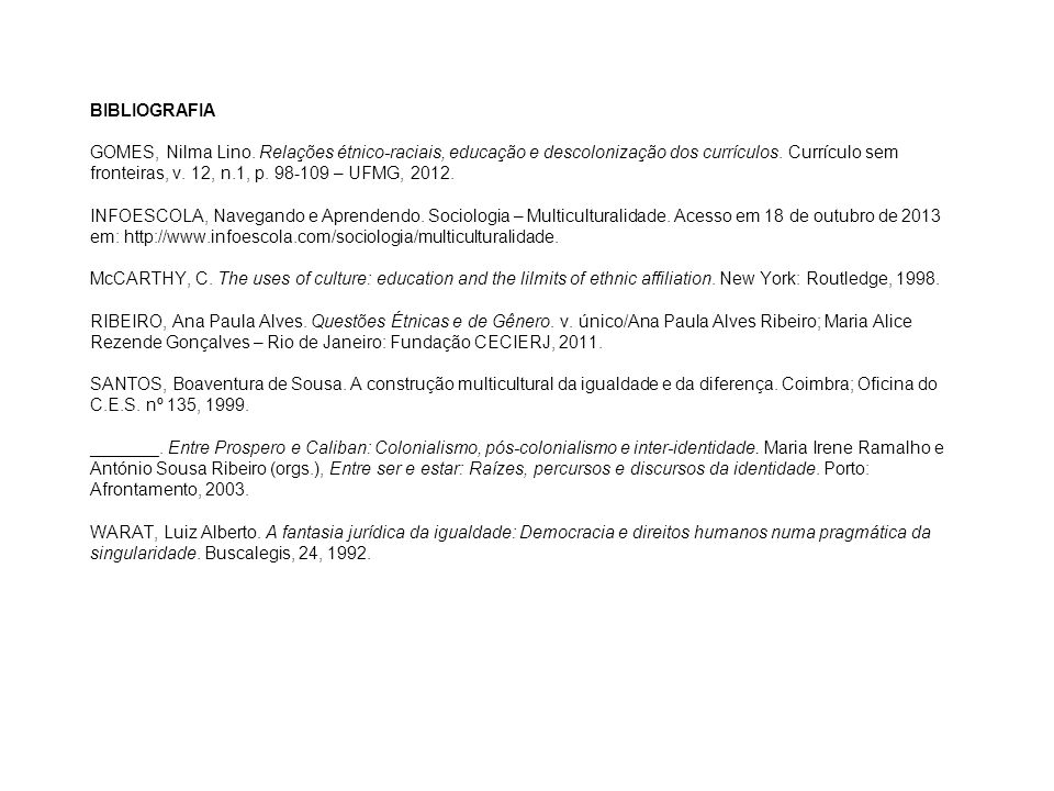 BIBLIOGRAFIA GOMES, Nilma Lino. Relações étnico-raciais, educação e descolonização dos currículos. Currículo sem fronteiras, v. 12, n.1, p. 98-109 – U