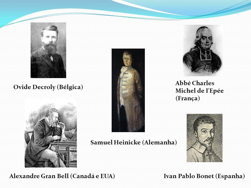 Ovide Decroly (Bélgica) Alexandre Gran Bell (Canadá e EUA) Samuel Heinicke (Alemanha) Abbé Charles Michel de I'Epée (França) Ivan Pablo Bonet (Espanha