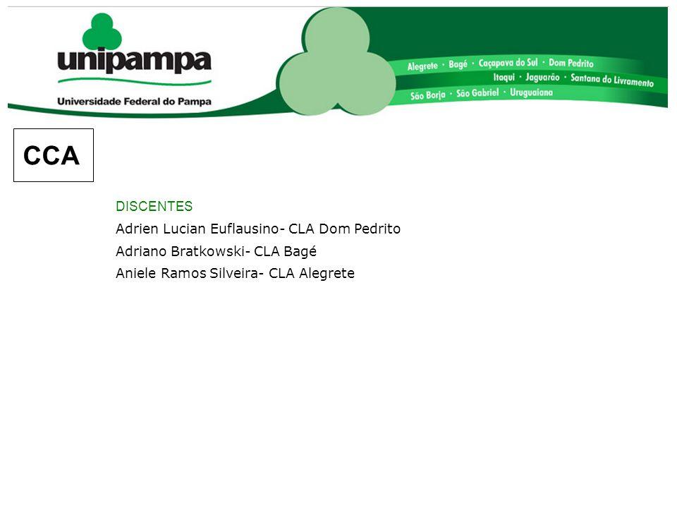 DISCENTES Adrien Lucian Euflausino- CLA Dom Pedrito Adriano Bratkowski- CLA Bagé Aniele Ramos Silveira- CLA Alegrete CCA