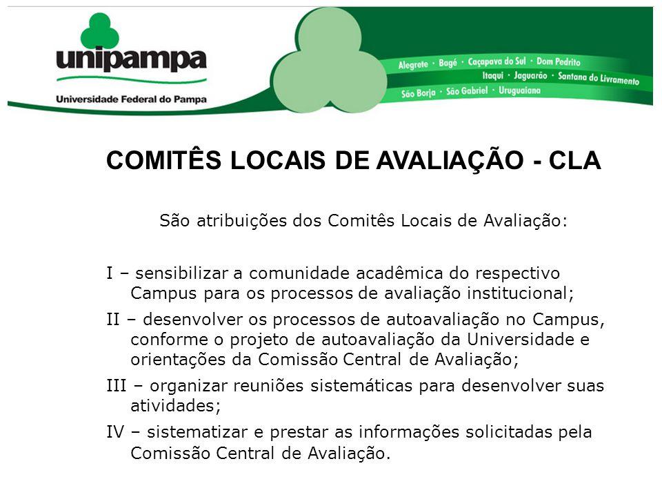 COMITÊS LOCAIS DE AVALIAÇÃO - CLA São atribuições dos Comitês Locais de Avaliação: I – sensibilizar a comunidade acadêmica do respectivo Campus para o