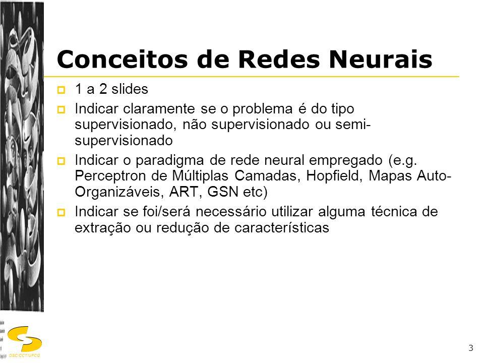 DSC/CCT/UFCG 3 Conceitos de Redes Neurais  1 a 2 slides  Indicar claramente se o problema é do tipo supervisionado, não supervisionado ou semi- supe