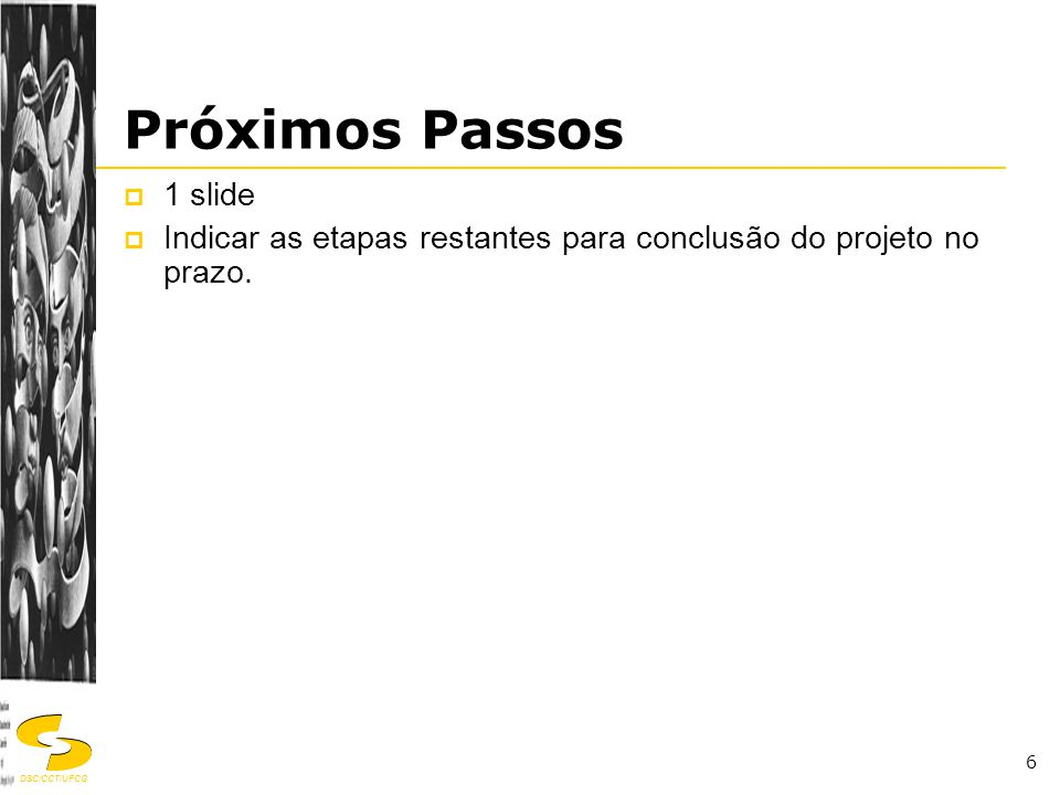 DSC/CCT/UFCG 6 Próximos Passos  1 slide  Indicar as etapas restantes para conclusão do projeto no prazo.