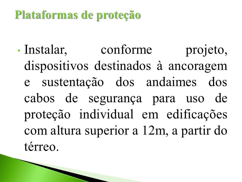 Instalar, conforme projeto, dispositivos destinados à ancoragem e sustentação dos andaimes dos cabos de segurança para uso de proteção individual em e