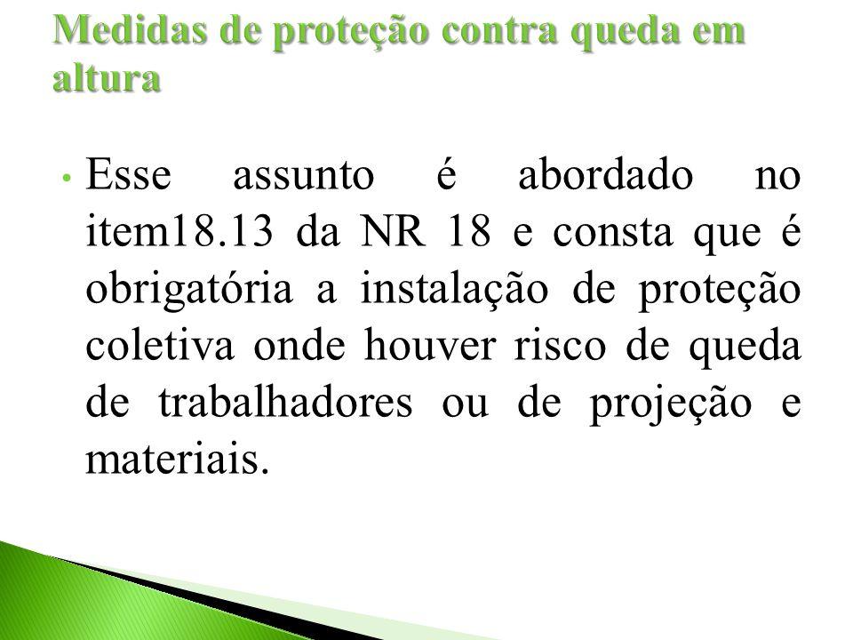 Esse assunto é abordado no item18.13 da NR 18 e consta que é obrigatória a instalação de proteção coletiva onde houver risco de queda de trabalhadores