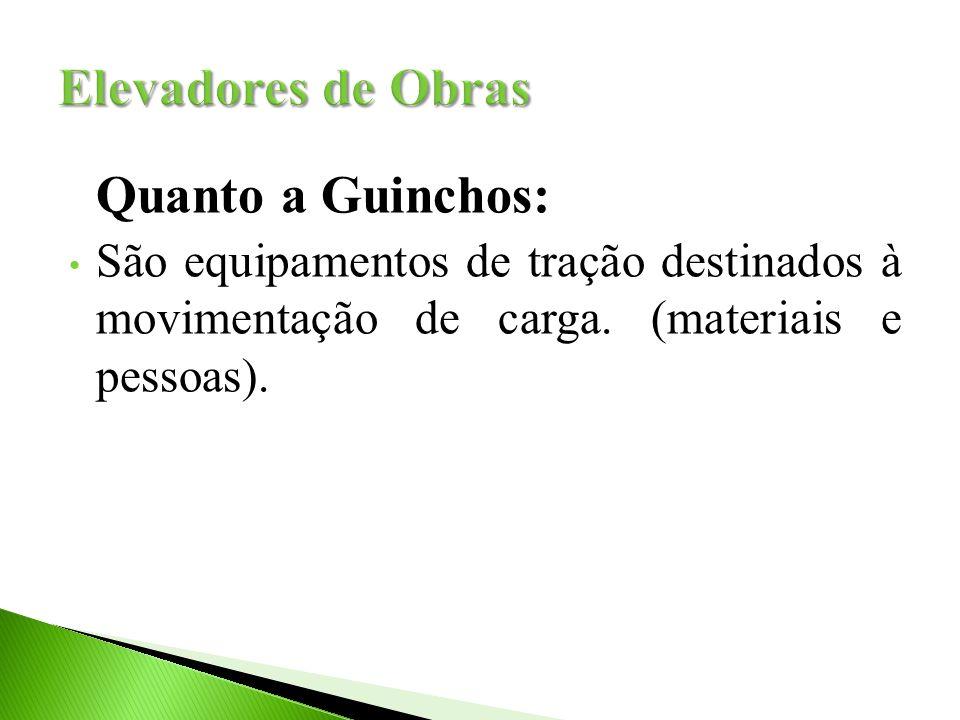 Quanto a Guinchos: São equipamentos de tração destinados à movimentação de carga. (materiais e pessoas).