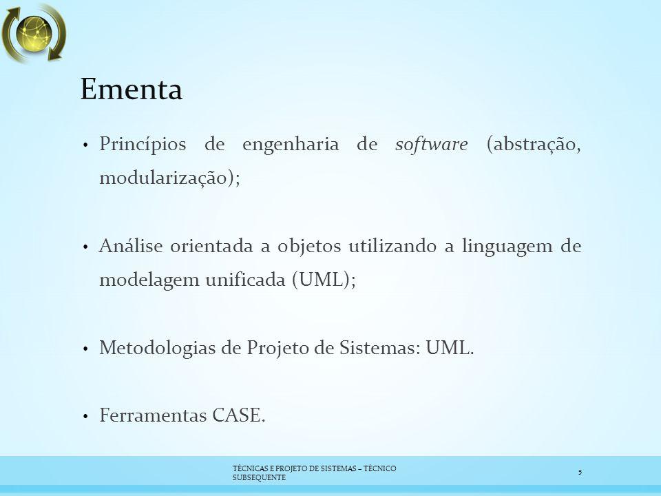 Ementa Princípios de engenharia de software (abstração, modularização); Análise orientada a objetos utilizando a linguagem de modelagem unificada (UML); Metodologias de Projeto de Sistemas: UML.