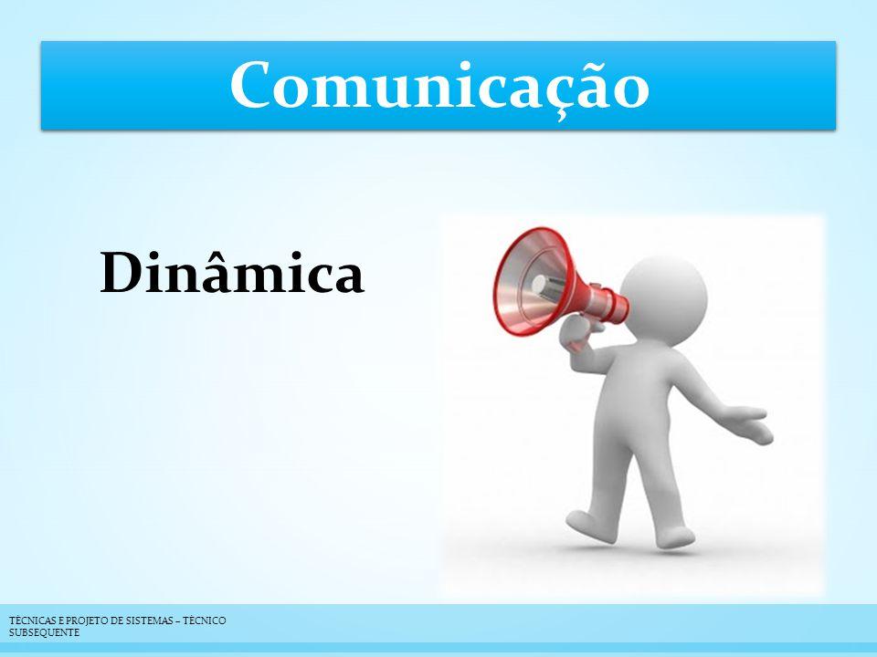 Comunicação Dinâmica TÉCNICAS E PROJETO DE SISTEMAS – TÉCNICO SUBSEQUENTE
