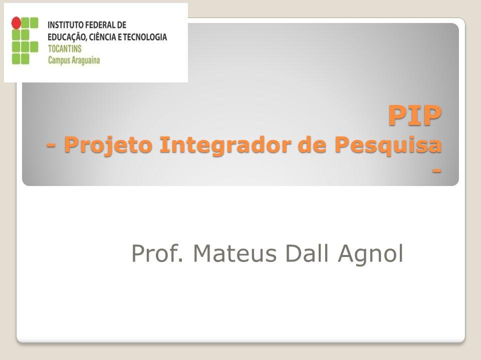 PIP - Projeto Integrador de Pesquisa - Prof. Mateus Dall Agnol