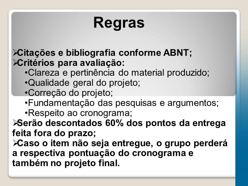 Regras  Citações e bibliografia conforme ABNT;  Critérios para avaliação: Clareza e pertinência do material produzido; Qualidade geral do projeto; C