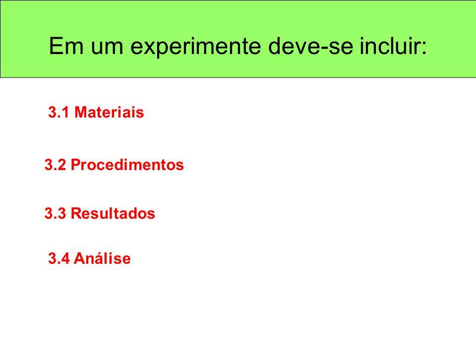 3.1 Materiais 3.2 Procedimentos 3.3 Resultados 3.4 Análise Em um experimente deve-se incluir: