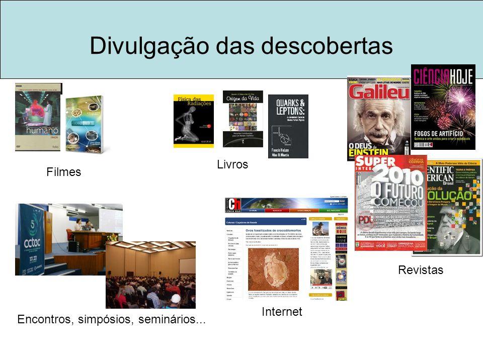 Divulgação das descobertas Filmes Livros Revistas Encontros, simpósios, seminários... Internet