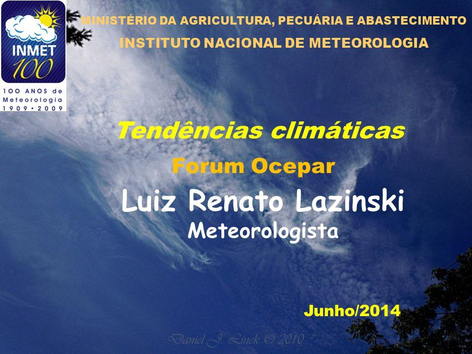 Tendências climáticas Junho/2014 Luiz Renato Lazinski Meteorologista MINISTÉRIO DA AGRICULTURA, PECUÁRIA E ABASTECIMENTO INSTITUTO NACIONAL DE METEOROLOGIA Forum Ocepar