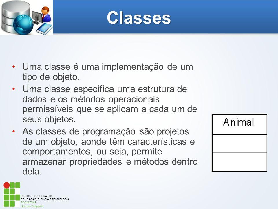INSTITUTO FEDERAL DE EDUCAÇÃO, CIÊNCIA E TECNOLOGIA TOCANTINS Campus Araguaína Classes Uma classe é uma implementação de um tipo de objeto. Uma classe