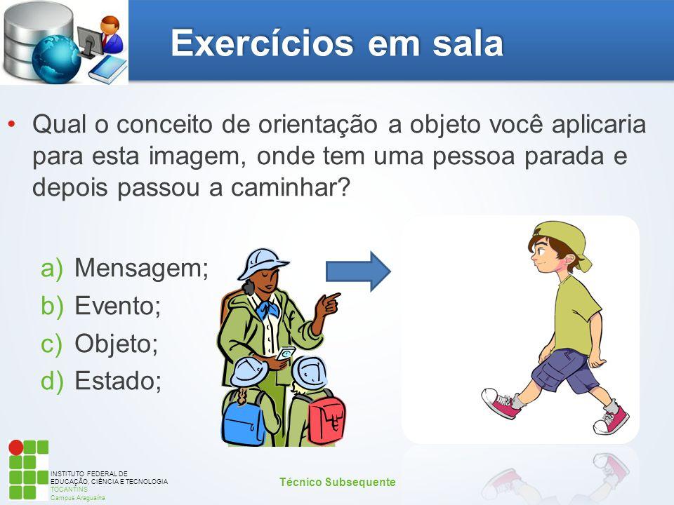 INSTITUTO FEDERAL DE EDUCAÇÃO, CIÊNCIA E TECNOLOGIA TOCANTINS Campus Araguaína Exercícios em sala Qual o conceito de orientação a objeto você aplicari