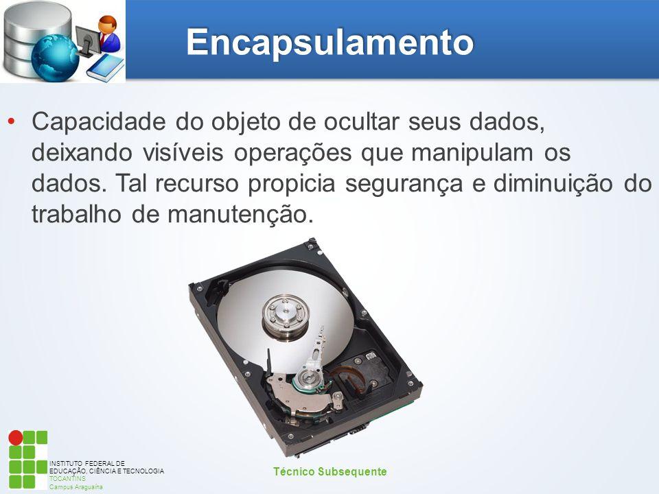 INSTITUTO FEDERAL DE EDUCAÇÃO, CIÊNCIA E TECNOLOGIA TOCANTINS Campus Araguaína Encapsulamento Capacidade do objeto de ocultar seus dados, deixando vis