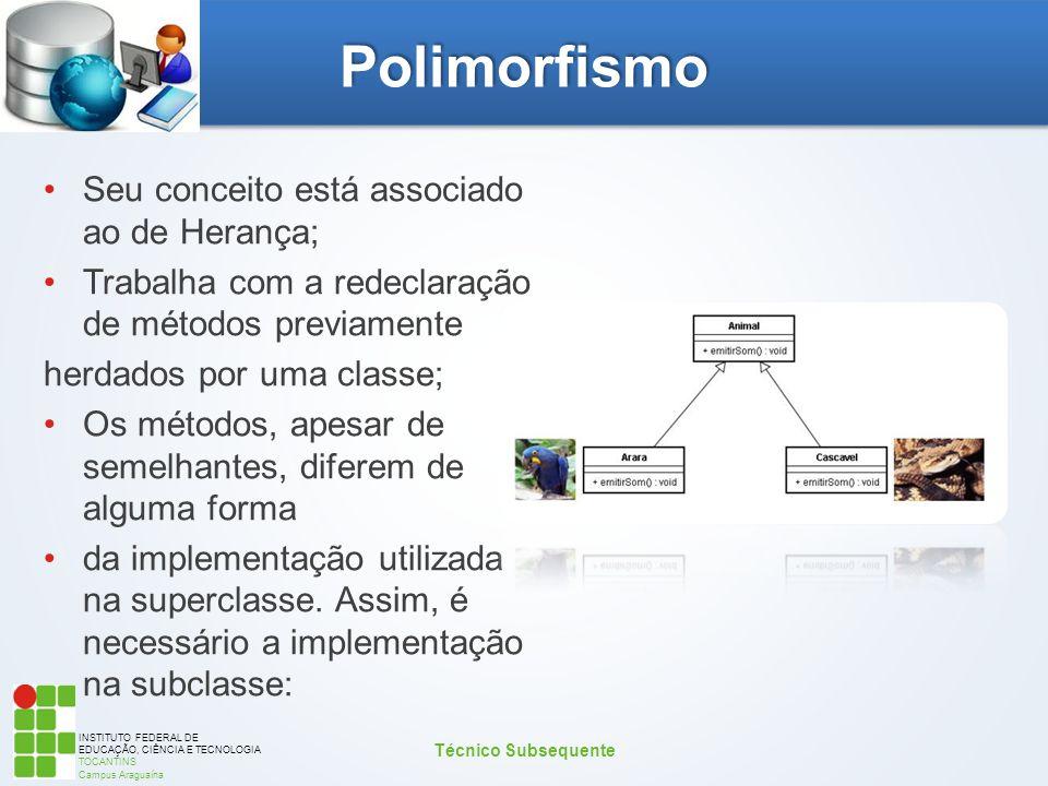 INSTITUTO FEDERAL DE EDUCAÇÃO, CIÊNCIA E TECNOLOGIA TOCANTINS Campus Araguaína Polimorfismo Seu conceito está associado ao de Herança; Trabalha com a