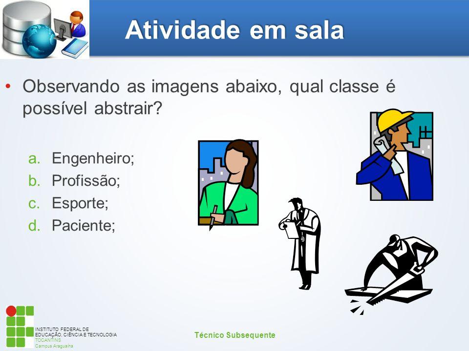 INSTITUTO FEDERAL DE EDUCAÇÃO, CIÊNCIA E TECNOLOGIA TOCANTINS Campus Araguaína Atividade em sala Observando as imagens abaixo, qual classe é possível