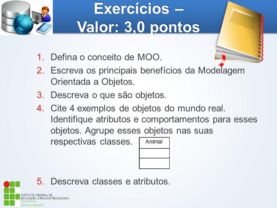 INSTITUTO FEDERAL DE EDUCAÇÃO, CIÊNCIA E TECNOLOGIA TOCANTINS Campus Araguaína Exercícios – Valor: 3,0 pontos 1.Defina o conceito de MOO. 2.Escreva os