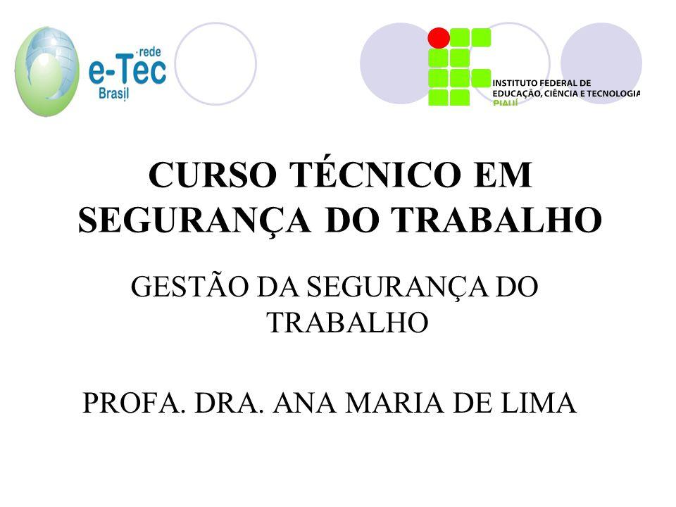 CURSO TÉCNICO EM SEGURANÇA DO TRABALHO PROFA. DRA. ANA MARIA DE LIMA GESTÃO DA SEGURANÇA DO TRABALHO