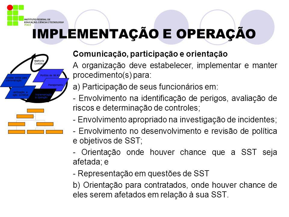 IMPLEMENTAÇÃO E OPERAÇÃO Comunicação, participação e orientação A organização deve estabelecer, implementar e manter procedimento(s) para: a) Particip