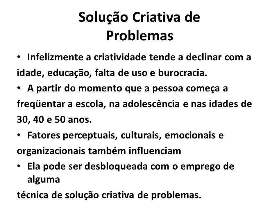 Solução Criativa de Problemas Infelizmente a criatividade tende a declinar com a idade, educação, falta de uso e burocracia. A partir do momento que a