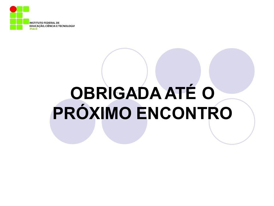 OBRIGADA ATÉ O PRÓXIMO ENCONTRO