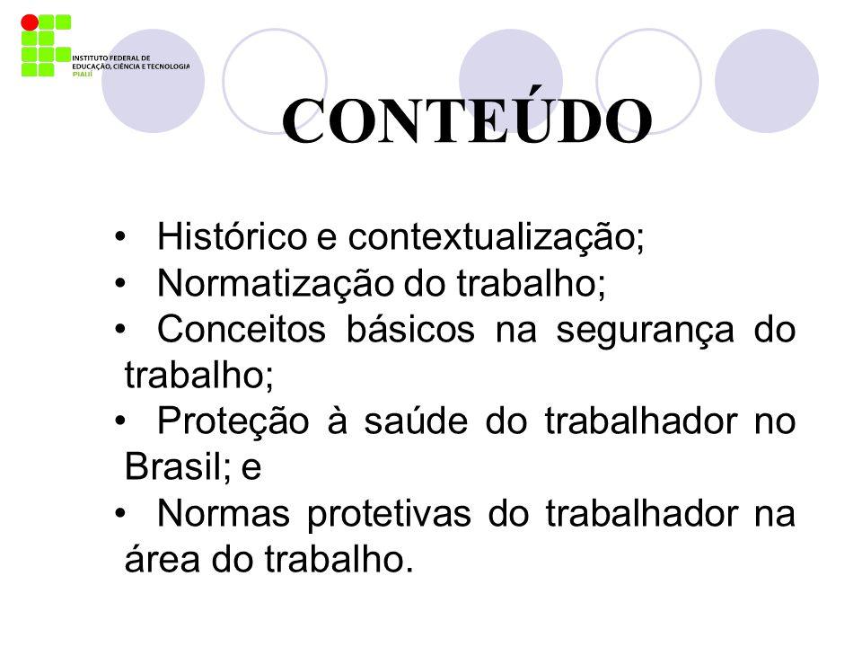CONTEÚDO Histórico e contextualização; Normatização do trabalho; Conceitos básicos na segurança do trabalho; Proteção à saúde do trabalhador no Brasil
