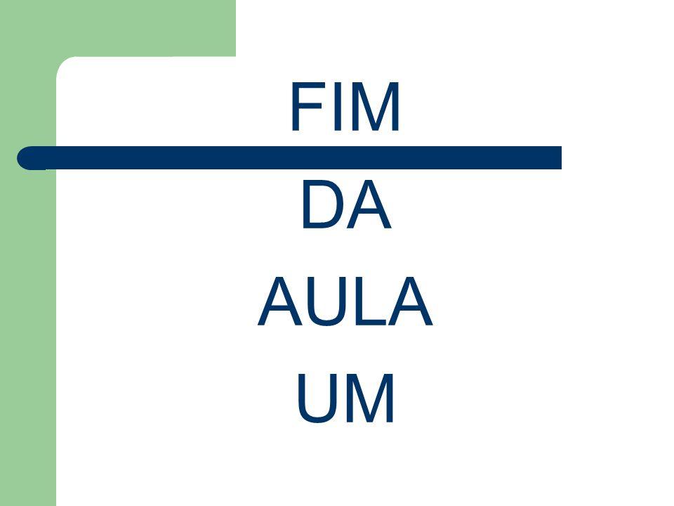 FIM DA AULA UM