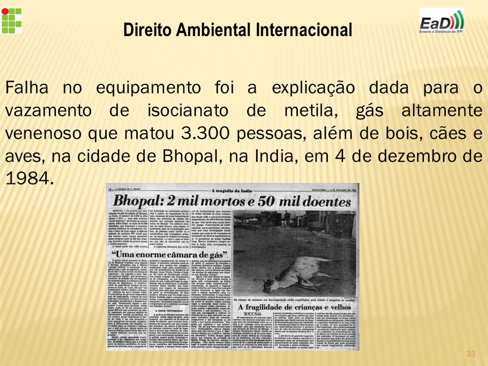 Falha no equipamento foi a explicação dada para o vazamento de isocianato de metila, gás altamente venenoso que matou 3.300 pessoas, além de bois, cães e aves, na cidade de Bhopal, na India, em 4 de dezembro de 1984.