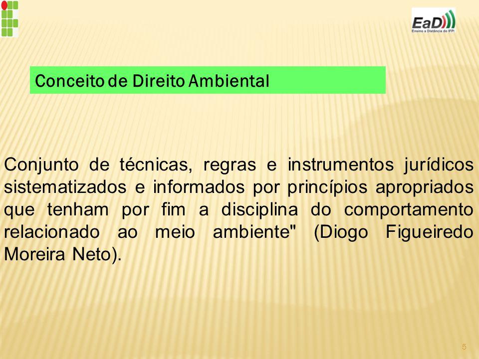 Conjunto de técnicas, regras e instrumentos jurídicos sistematizados e informados por princípios apropriados que tenham por fim a disciplina do comportamento relacionado ao meio ambiente (Diogo Figueiredo Moreira Neto).