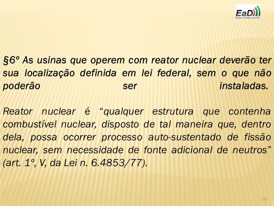 §6º As usinas que operem com reator nuclear deverão ter sua localização definida em lei federal, sem o que não poderão ser instaladas.