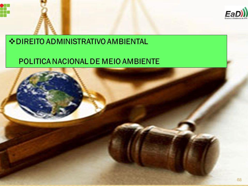  DIREITO ADMINISTRATIVO AMBIENTAL POLITICA NACIONAL DE MEIO AMBIENTE 68