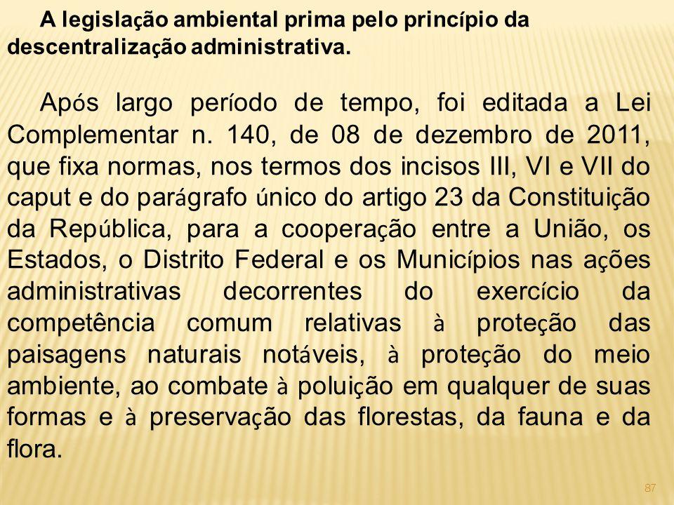 87 A legisla ç ão ambiental prima pelo princ í pio da descentraliza ç ão administrativa.