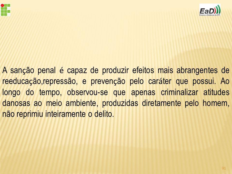 A san ç ão penal é capaz de produzir efeitos mais abrangentes de reeduca ç ão,repressão, e preven ç ão pelo car á ter que possui.