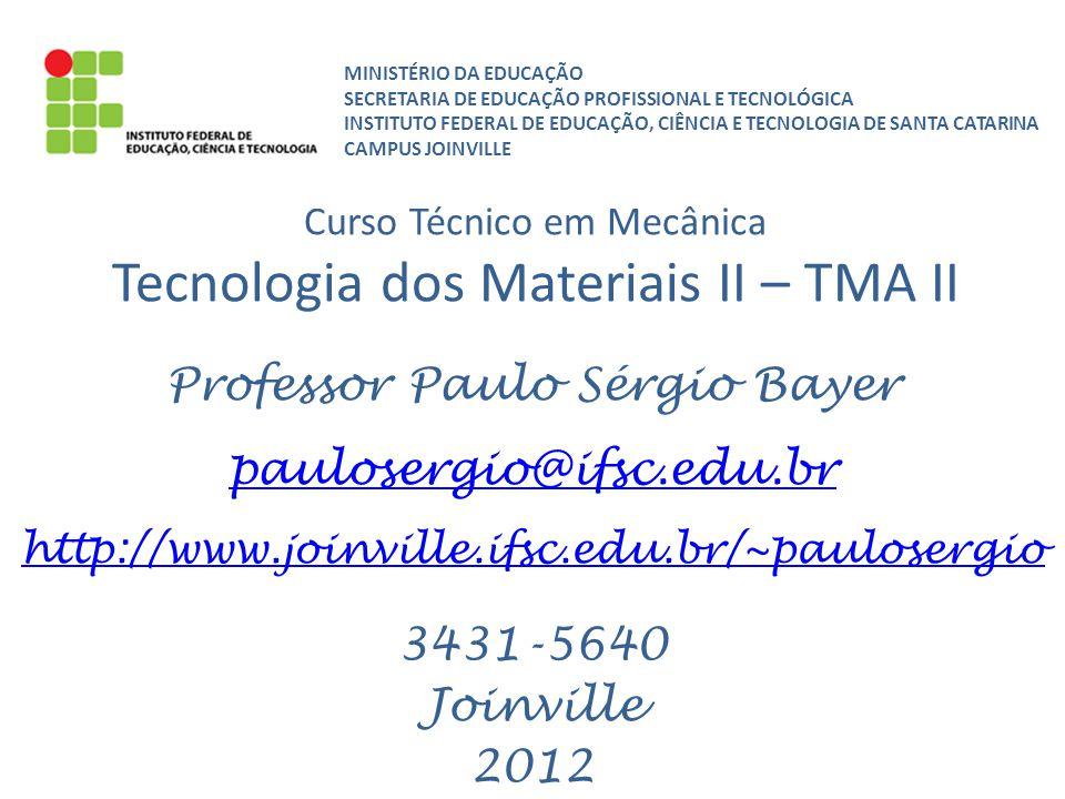 Professor Paulo Sérgio Bayer paulosergio@ifsc.edu.br http://www.joinville.ifsc.edu.br/~paulosergio 3431-5640 Joinville 2012 Curso Técnico em Mecânica