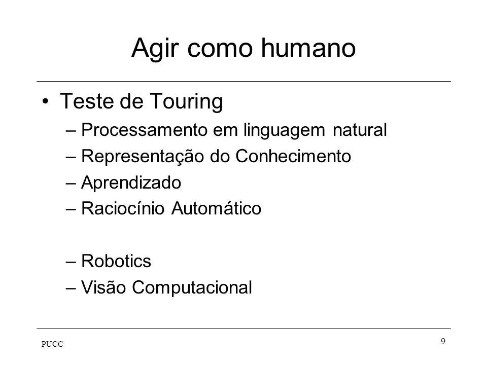 PUCC 8 O que é IA Sistemas que pensam como humanos Sistemas que agem como humanos Sistemas que pensam racionalmente Sistemas que agem racionalmente Su