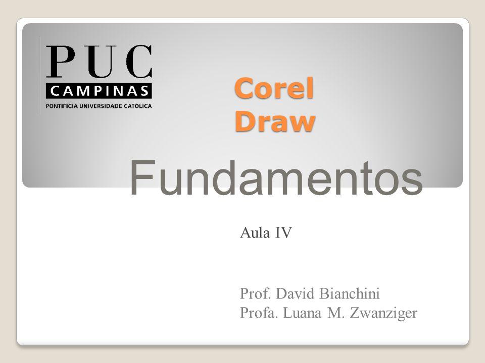 Corel Draw Fundamentos Prof. David Bianchini Profa. Luana M. Zwanziger Aula IV
