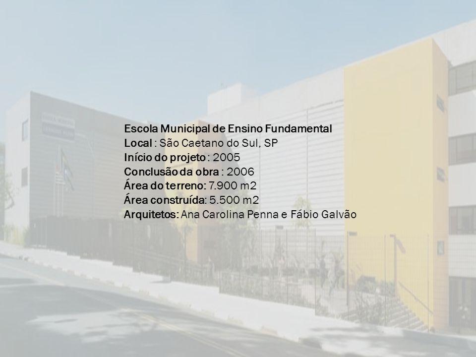 Escola Municipal de Ensino Fundamental Local : São Caetano do Sul, SP Início do projeto : 2005 Conclusão da obra : 2006 Área do terreno: 7.900 m2 Área