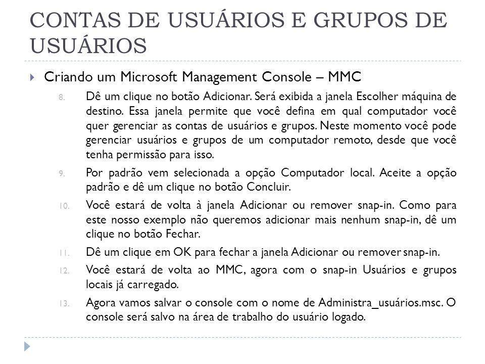 CONTAS DE USUÁRIOS E GRUPOS DE USUÁRIOS  Criando um Microsoft Management Console – MMC 8.