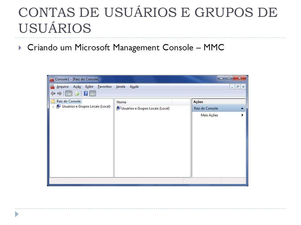 CONTAS DE USUÁRIOS E GRUPOS DE USUÁRIOS  Criando um Microsoft Management Console – MMC