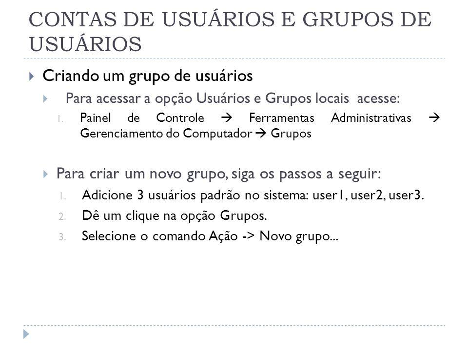 CONTAS DE USUÁRIOS E GRUPOS DE USUÁRIOS  Criando um grupo de usuários  Para acessar a opção Usuários e Grupos locais acesse: 1.