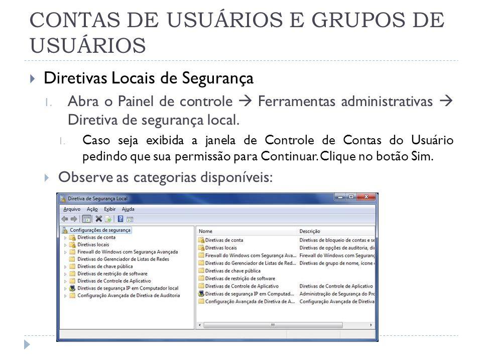 CONTAS DE USUÁRIOS E GRUPOS DE USUÁRIOS  Diretivas Locais de Segurança 1.